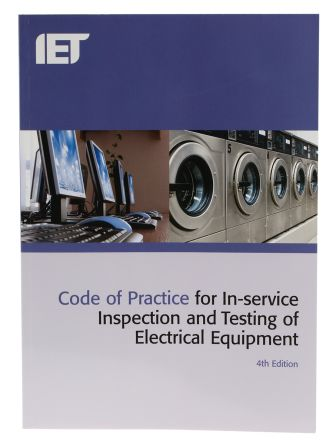 Code of Practice for In-Service Inspection and Testing of Electrical Equipment, 4th edition by IET Publication
